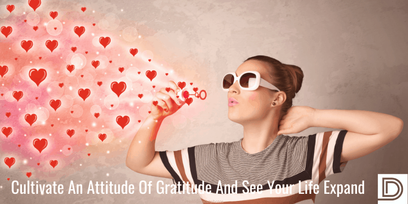Cultivate An Attitude Of Gratitude And See Your Life Expand