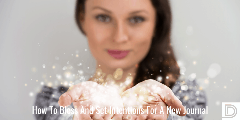 How to bless and set intentions for a new journal