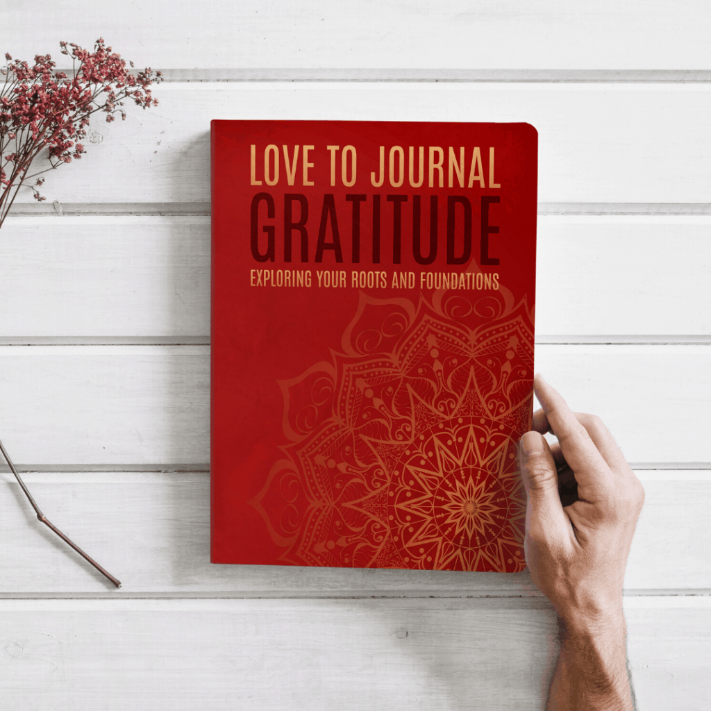 Love-To-Journal-_-Gratitude_-Exploring-Your-Roots-And-Foundations-
