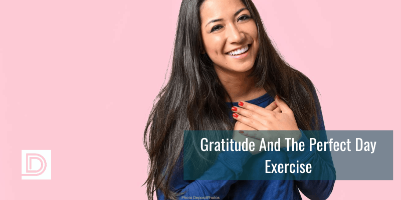 Gratitude And The Perfect Day Exercise