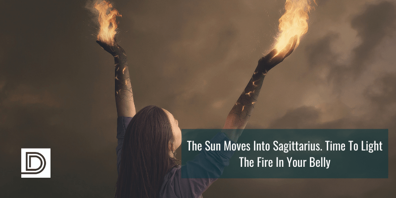 The Sun Moves Into Sagittarius. Time To Light The Fire In Your Belly
